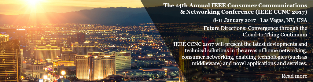 The 14th Annual IEEE Consumer Communications & Networking Conference 8-11 January 2017 // Las Vegas // USA IEEE CCNC 2017 will present the latest developments and technical solutions in the areas of home networking, consumer networking, enabling technologies (such as middleware) and novel applications and services. The conference will include a peer-reviewed program of technical sessions, special sessions, business application sessions, tutorials, and demonstration sessions.
