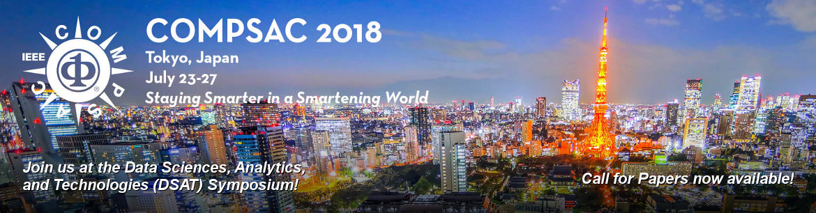 IEEE COMPSAC 2018. 23-27 July 2018 in Tokyo, Japan. Staying Smarter in a Smartening World. Join us at the Data Sciences, Analytics, and Technologies (DSAT) Symposium!