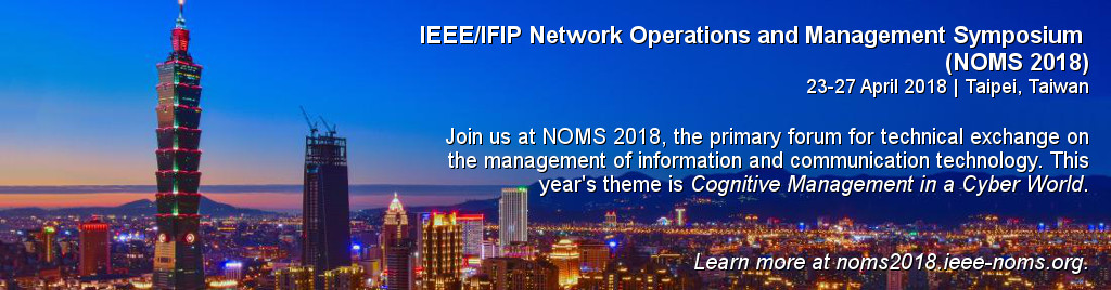 IEEE/IFIP Network Operations and Management Symposium (NOMS 2018). 23-27 April 2018 | Taipei, Taiwan. Join us at NOMS 2018, the primary forum for technical exchange on the management of information and communication technology. This year's theme is Cognitive Management in a Cyber World.